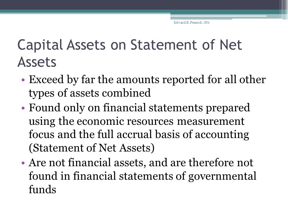 Capital Assets Presentations and Disclosures in Financial Statements MD&A Statement of Net Assets Notes ▫SSAP  Capital threshold  Useful lives ▫Tables  Roll forward Edward B.