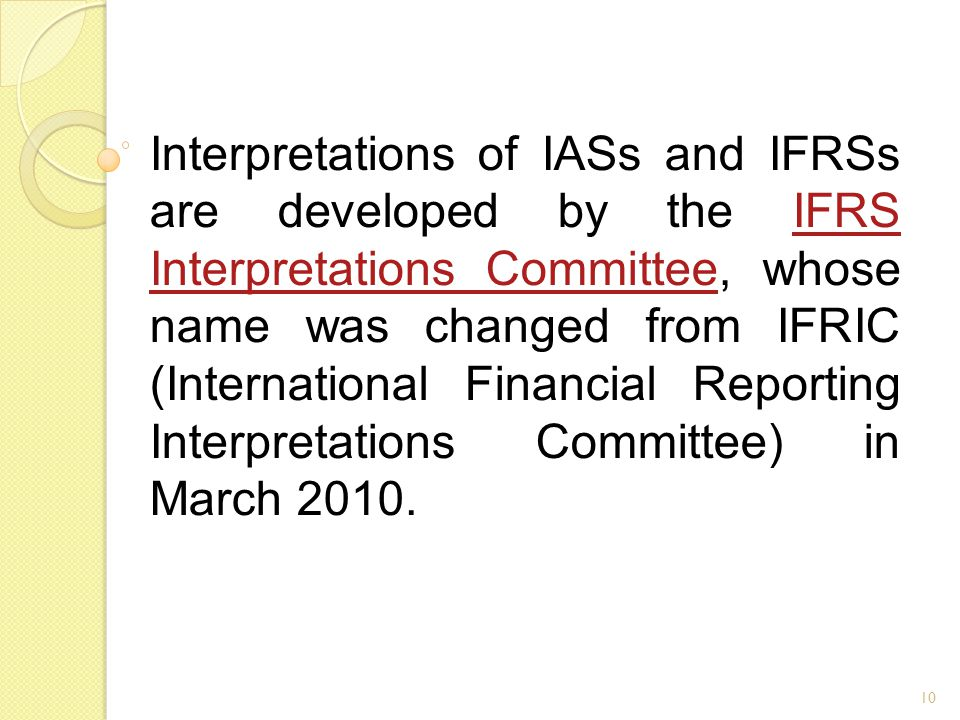 11 The IFRS Interpretations Committee replaced the former Standing Interpretations Committee (SIC) in March 2002
