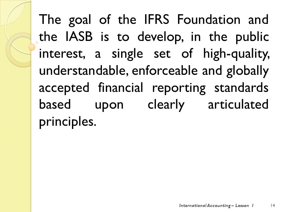 15International Accounting – Lesson 1 IAS/IFRS adoption is considered as a quality improvement for financial information produced.