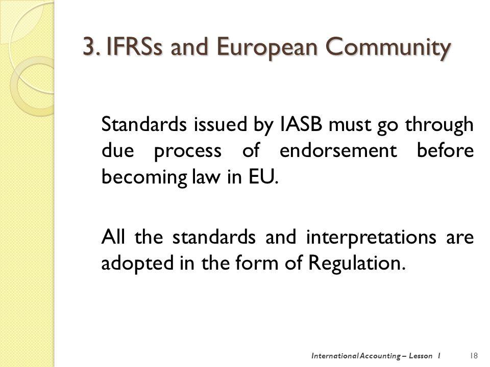 Endorsement process: 1.IASB issues a standard 2.