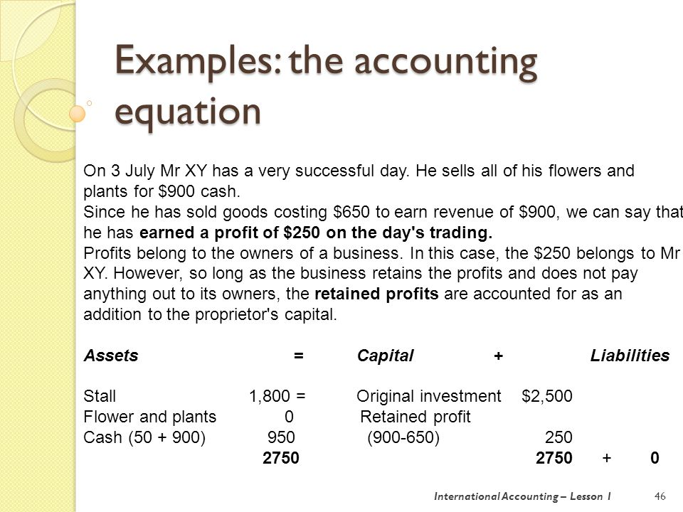 Examples: the accounting equation 47 At the beginning and end of 3 July 20X6, Mr XY's financial position was as follows.