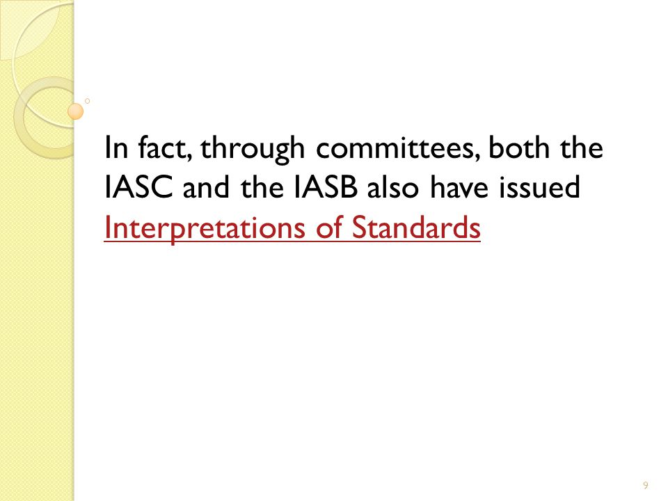10 Interpretations of IASs and IFRSs are developed by the IFRS Interpretations Committee, whose name was changed from IFRIC (International Financial Reporting Interpretations Committee) in March 2010.IFRS Interpretations Committee