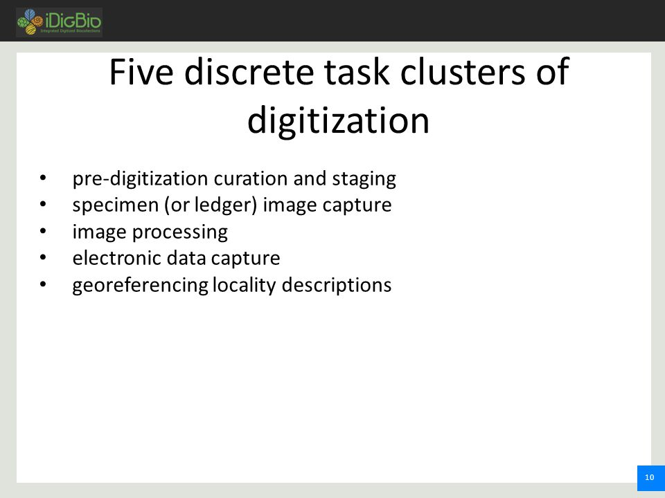 11 pre-digitization curation and staging specimen (or ledger) image capture image processing electronic data capture georeferencing locality descriptions Onsite participation Five discrete task clusters of digitization