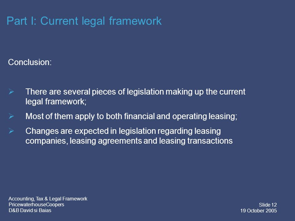 Accounting, Tax & Legal Framework PricewaterhouseCoopers D&B David si Baias Slide 13 19 October 2005  Financial leasing meets at least one of the following conditions:  The risks and rewards incident to ownership are substantially transferred to the lessee from the effective date of the leasing agreement;  The leasing agreement specifically states that title to the leased asset passes to the lessee upon expiry of the lease term;  The lessee uses the asset for more than 75% of the normal life of the asset, including throughout any extension of the leasing agreement;  Operating leasing: leasing not satisfying any of the above conditions.
