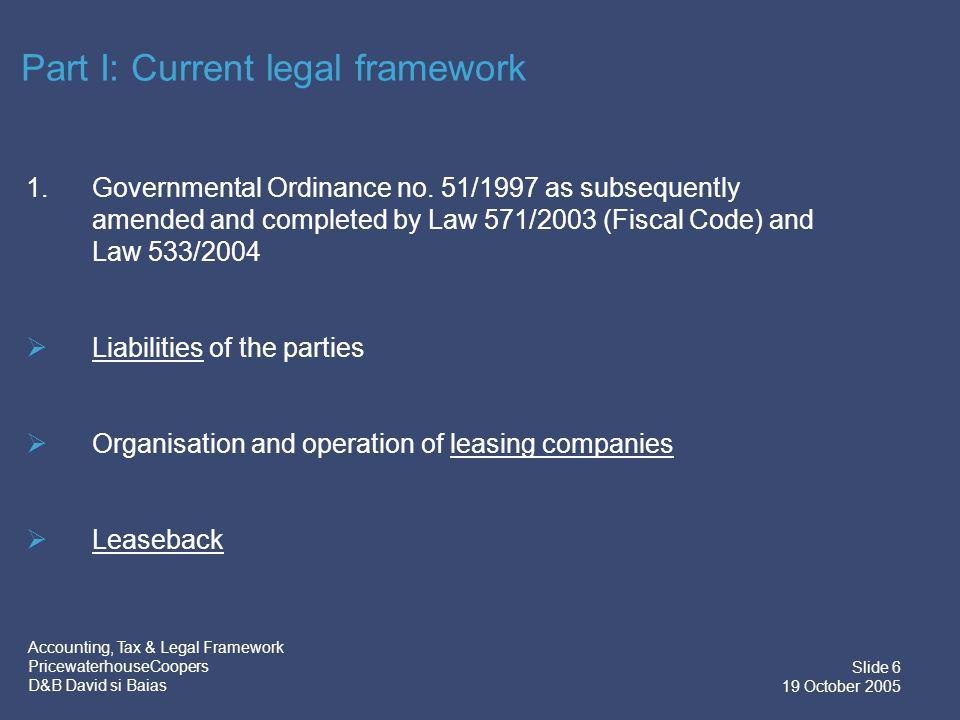 Accounting, Tax & Legal Framework PricewaterhouseCoopers D&B David si Baias Slide 7 19 October 2005 1.