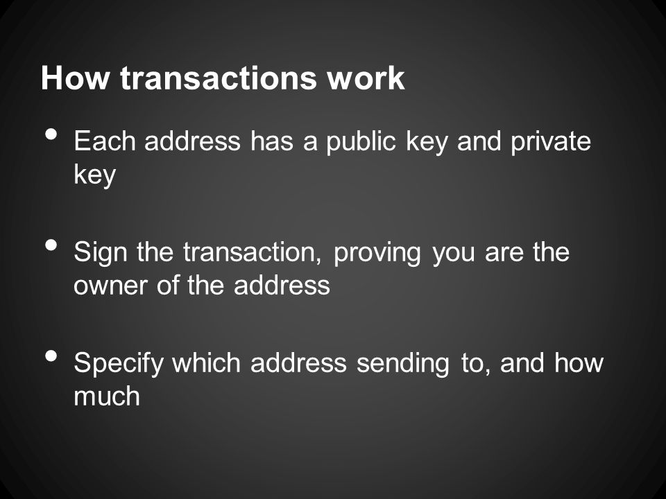 Addresses Generally disposable o Generate address for every transaction you receive 2^160 possible addresses o 2^63 grains of sand on all beaches on earth Wallet holds keys for every address you own o If you lose the private keys, you are screwed