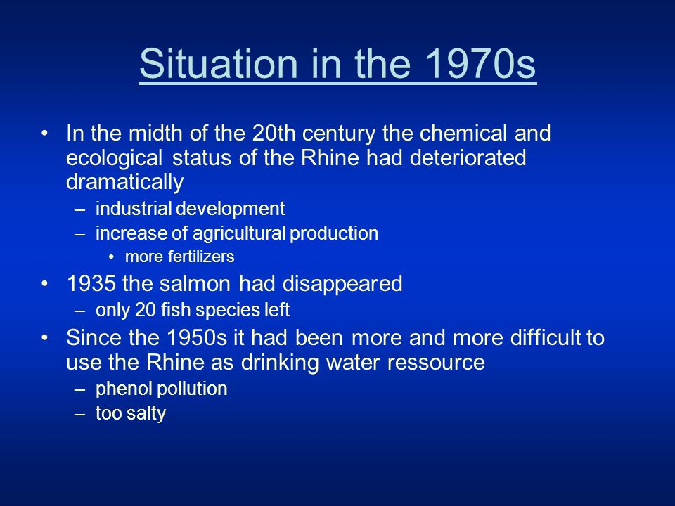 First steps 1948 international salmon conference –too late 1950 establishment of the International Commission for the Protection of the Rhine 1976 Chemical and chloride conventions –reduction of cadmium, mercury etc.