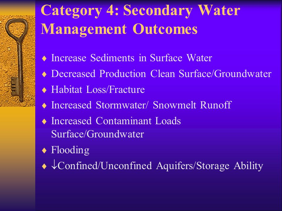 Category 4: Secondary Water Management Outcomes Continued  Human Pathogens in Surface Water (Primary for Recreation)  Human Pathogens in Groundwater Increase Potential –Mine Blowouts  Consumption of Contaminated Fish  Human Exposure-  Carcinogens  Toxic Substances  Endocrine-Active Substances