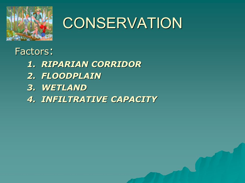 CONSERVATION Factor #1: RIPARIAN CORRIDOR designation by USGS digitized topographic maps at 1:24,000 scaledesignation by USGS digitized topographic maps at 1:24,000 scale Factor Suitability: HIGH : areas that meet ONE of the following conditions:HIGH : areas that meet ONE of the following conditions: owithin 300 ft of a stream edge, stream drains over 300 square miles owithin 120 feet of a stream edge, stream drains 20-300 square miles owithin 75 feet of a stream edge, stream drains 0.5-20 square miles owithin 25 feet of a stream edge, stream drains under 0.5 square miles LOW : areas that do not meet ANY of the above conditionsLOW : areas that do not meet ANY of the above conditions