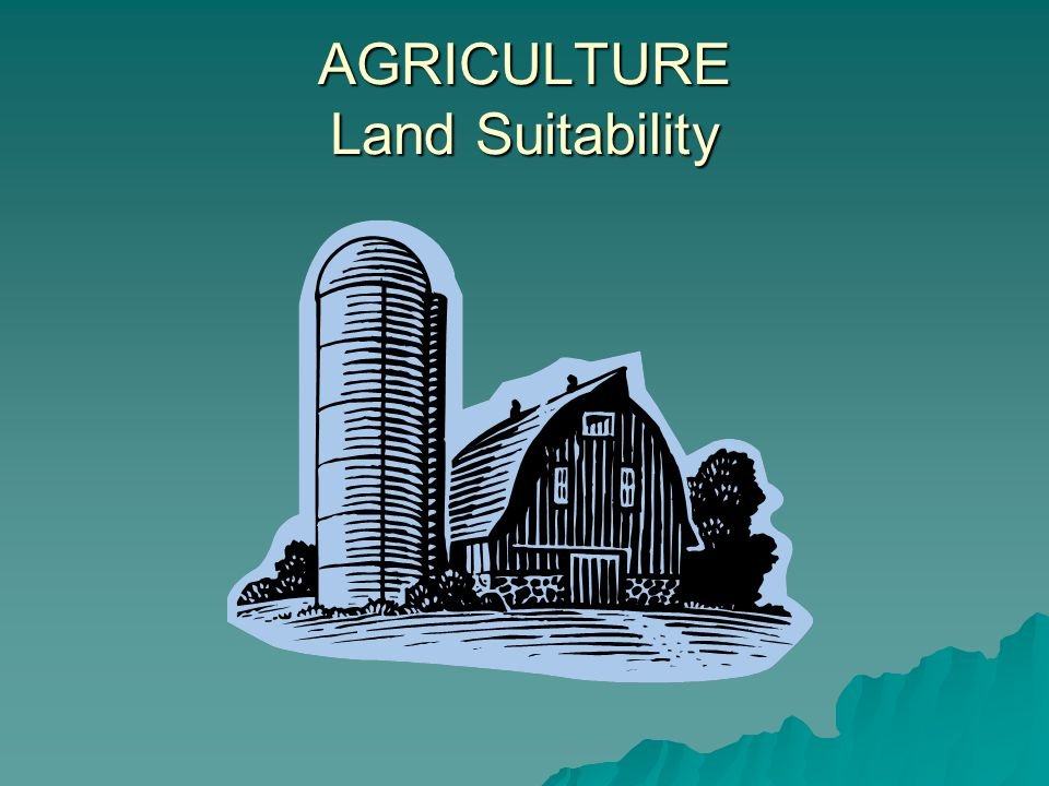 AGRICULTURE Factor : Important Farmlands Classification designated by NRCS, USDAdesignated by NRCS, USDA Land Category Suitability : HIGH : all PRIME classificationsHIGH : all PRIME classifications MODERATE : not prime, but deemed noteworthy ( unique or locally important)MODERATE : not prime, but deemed noteworthy ( unique or locally important) LOW: not PRIME or not unique or of local importanceLOW: not PRIME or not unique or of local importance