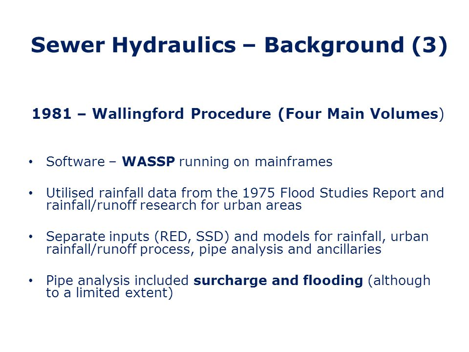 Sewer Hydraulics – Background (4) Modified Rational Method is Volume 4 – utilised the findings of the Wallingford Procedure Rainfall data and urban rainfall/runoff models were incorporated into the procedure