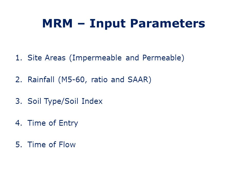 MRM – Derived Parameters 1.Time of Concentration = Time of Entry + Time of Flow 2.Urban Catchment Wetness Index (UCWI) 3.Percentage Impermeable Area (PIMP) 4.Percentage Runoff (Pr) 5.Cv