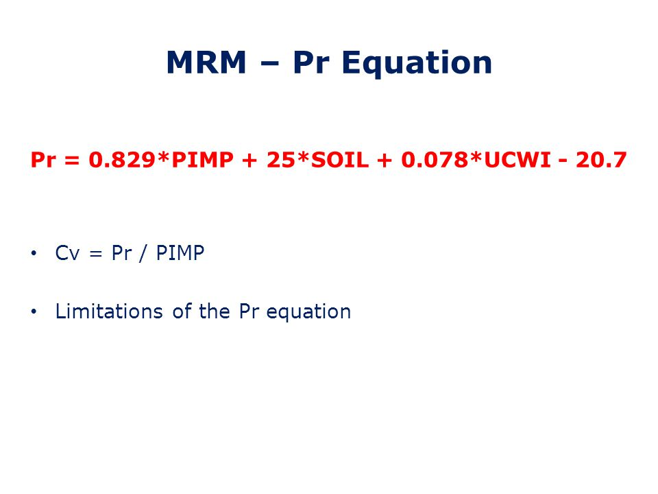 MRM – Rainfall Calculation Rainfall intensity based upon the time of concentration Obtain the M5- 60 and rainfall ratio values Calculate M5-D (where D is the time of concentration) – using the Z1 coefficient Calculate MT-D rainfall depths (where T is return period) Determine appropriate rainfall intensities