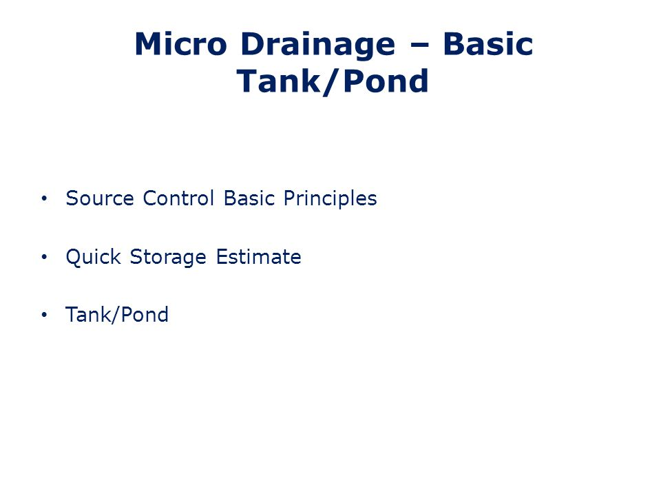 Source Control – Basic Principles (1) Firstly, always sketch out the layout of the component including levels For any SUDs component there is: – Inflow – principally rainfall – One, two or three outflows 1.Infiltration 2.Flow Control (primarily controls the filling of the component) 3.Overflow (when the storage is full) There must be at least one outflow but all three can be used