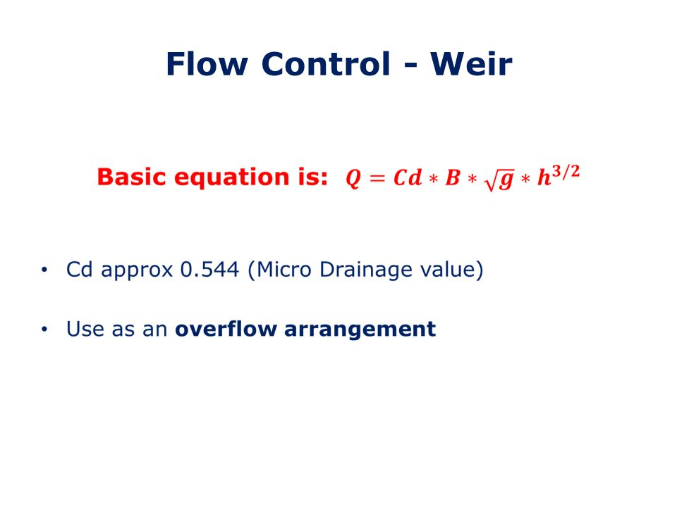 Flow Control – Complex Control Two controls at different levels to satisfy 2 year, 30 year and 100y+cc flow rates Normally hydrobrake/orifice combination