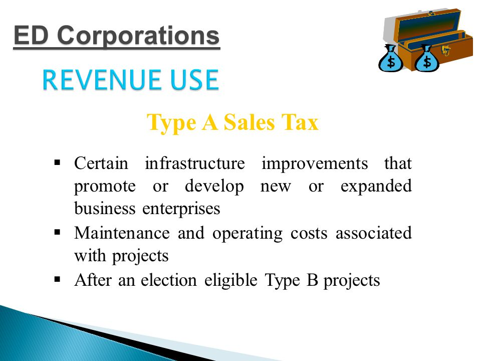 REVENUE USE Provides cities with a wider range of uses and includes projects for quality of life improvements including economic development that attracts and retains primary employers Type B Sales Tax ED Corporations