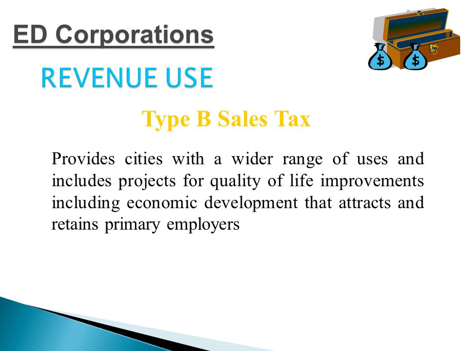 REVENUE USE Revenue may be used for a wide variety of projects including land, buildings, equipment, facilities expenditures and improvements related to Type A primary job creation projects or found by the board to be required or suitable for use for: Type B Sales Tax ED Corporations