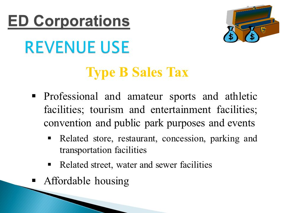 REVENUE USE  Projects related to Business Enterprises that Create or Retain Primary Jobs  Certain Sports Venue Projects upon an election Type B Sales Tax ED Corporations