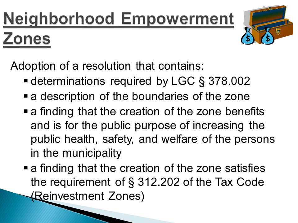 Upon creation of a NEZ a city is empowered, in addition to other powers, to  Waive Building Fees  Refund Municipal Sales Taxes  Abate Property Taxes