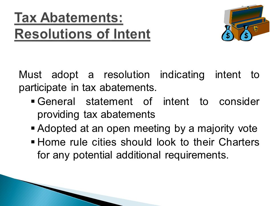 Must adopt tax abatement guidelines and criteria setting out conditions and requirements for eligibility  Effective for a period of two years  Must provide for the availability of tax abatement to both new facilities and structures and for the expansion or modernization of existing facilities  amended or repealed only by a favorable vote of three-fourths of the members of the governing body