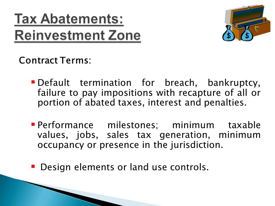 TIP: Avoid abatement limitations and process and use Chapter 380/ 381 agreement to provide equivalent of tax abatement.