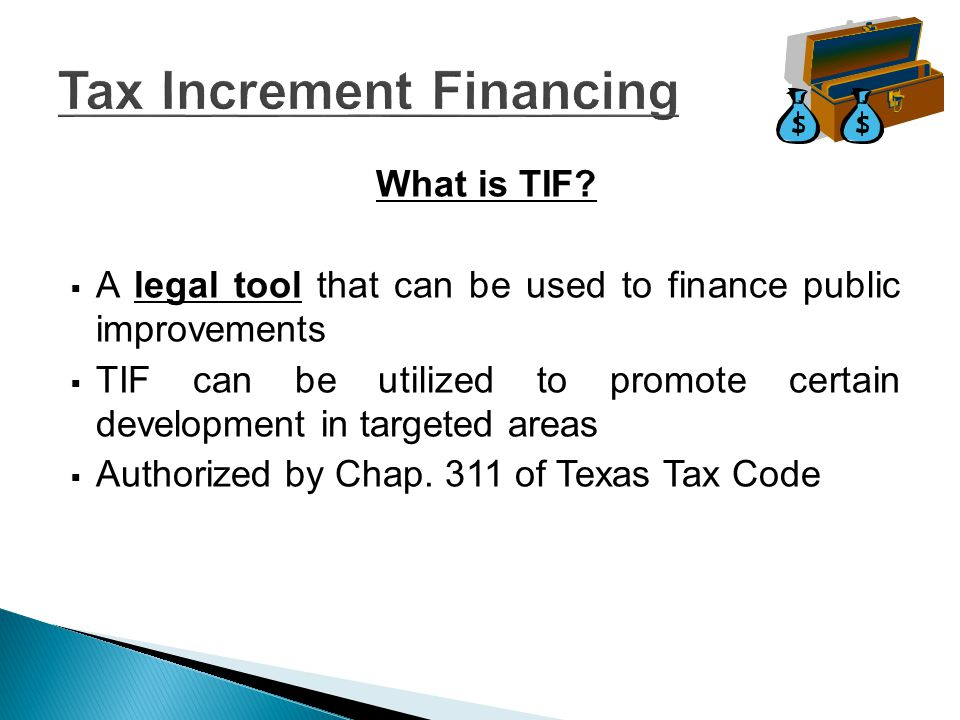 How TIF Works – Part I  A Reinvestment Zone must be established by the City and a TIF Fund put in place Reinvestment Zone 35