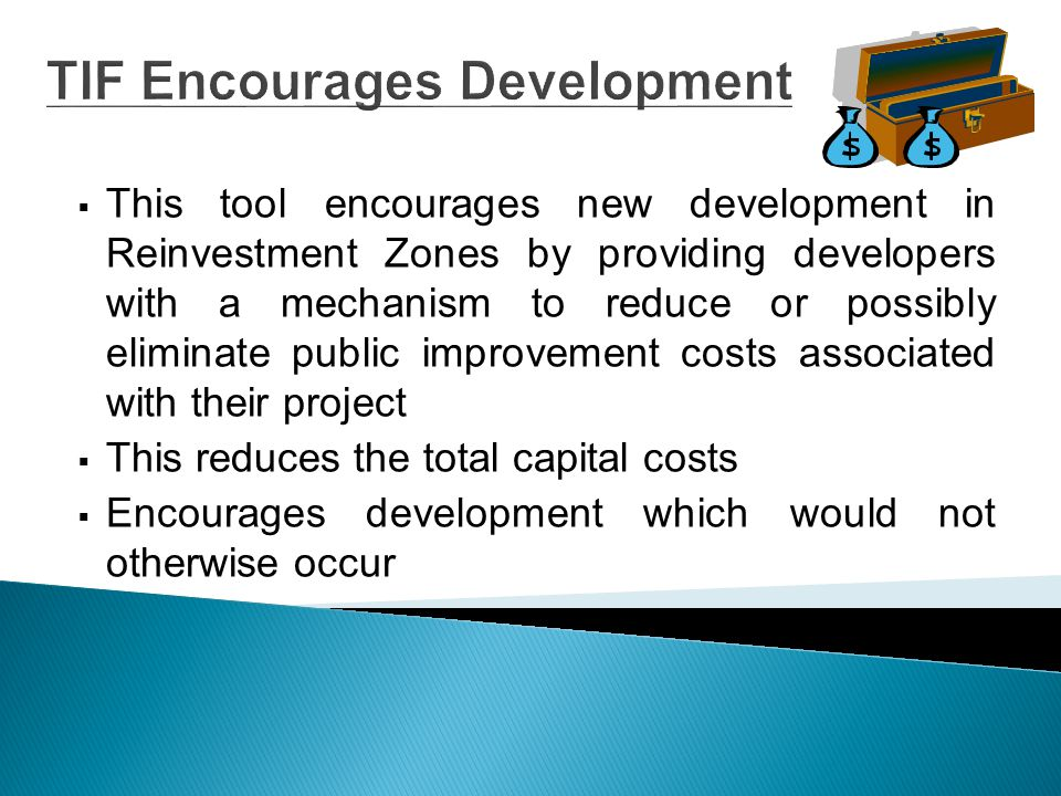 Reinvestment Zones (TIRZ) A Reinvestment Zone must be created to make an area/project eligible for TIF Reinvestment Zone 35