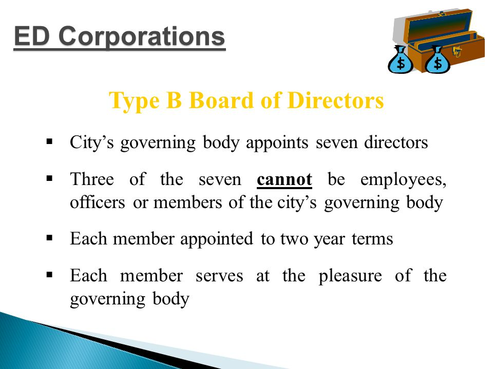  Directors must be residents of city if population is over 20,000  In Cities with population under 20,000 directors must be residents of the county in which the majority of the city is located or reside within 10 miles of the city and in a county which borders the county in which a majority of the city is located Type A Board of Directors ED Corporations