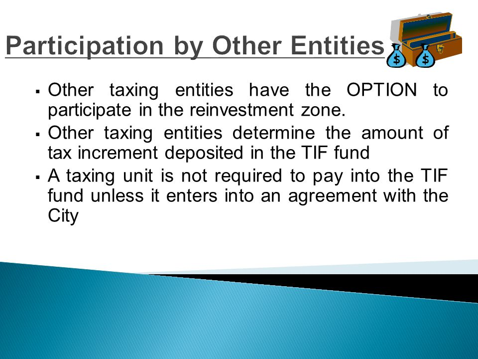 Participation (cont.)  After the Project Plan and agreements with other taxing entities are approved by City Council, participation by other entities cannot change