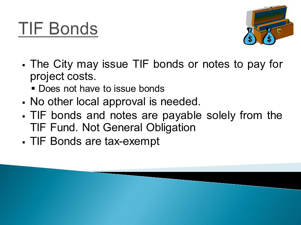 Other TIF Ideas  Developers provides up front financing for the public improvements; THEN  In future years, based on triggering events, proceeds from the TIF Funds will be paid back to those developers for reimbursement of project costs and financing