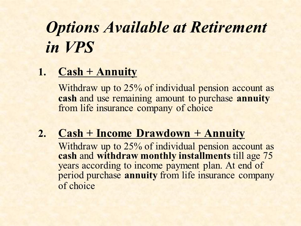 Practical Limitations on Pension Options  Many can not defer vesting due to immediate need for post-retirement income  General tendency is to withdraw maximum cash allowed as lump sum  Income drawdown attractive option; however, arguably only for the affluent