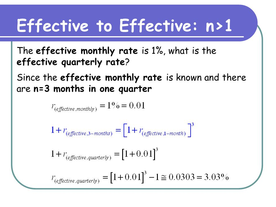 Effective to Effective: n<1 The effective monthly rate is 1%, what is the effective weekly rate.