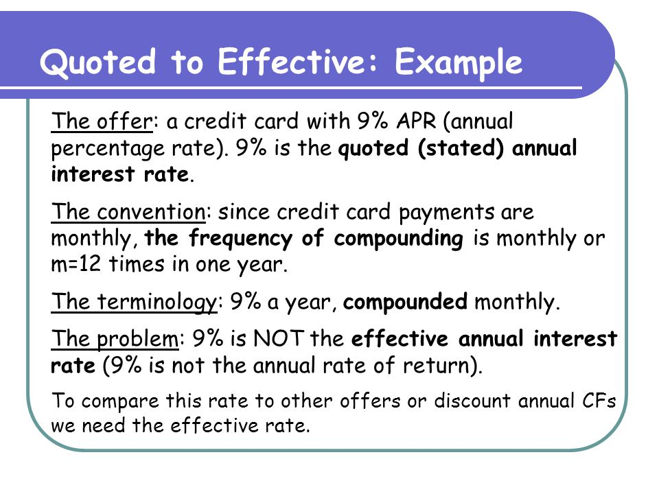 Example Continued Since the frequency of compounding is monthly, start by finding the effective monthly rate: