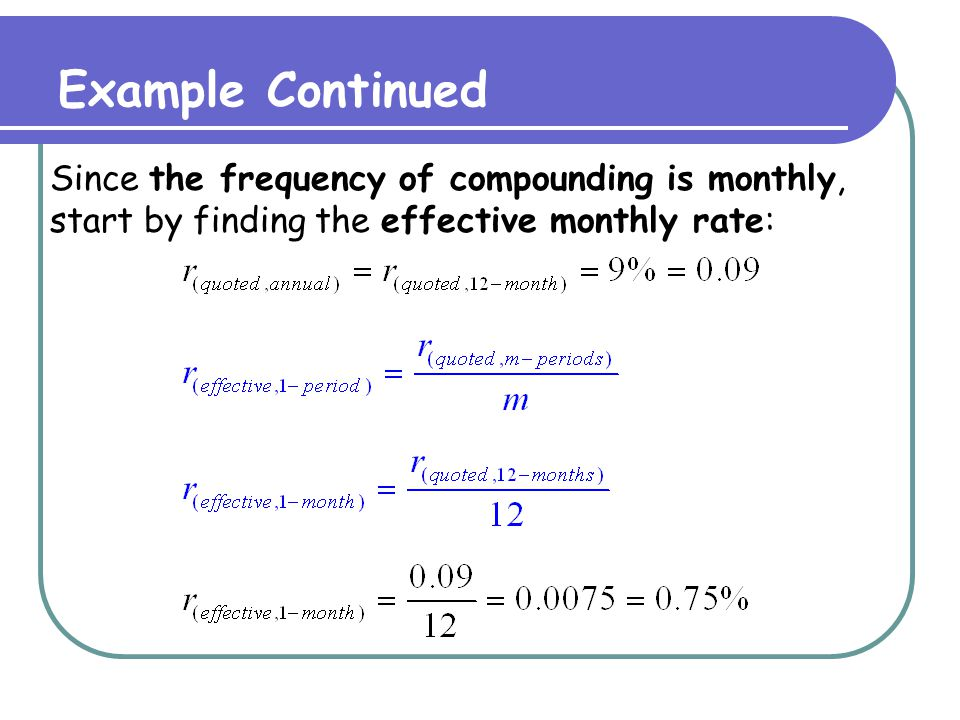 Example Continued Now, use the effective-to-effective formula to find any other effective interest rate.