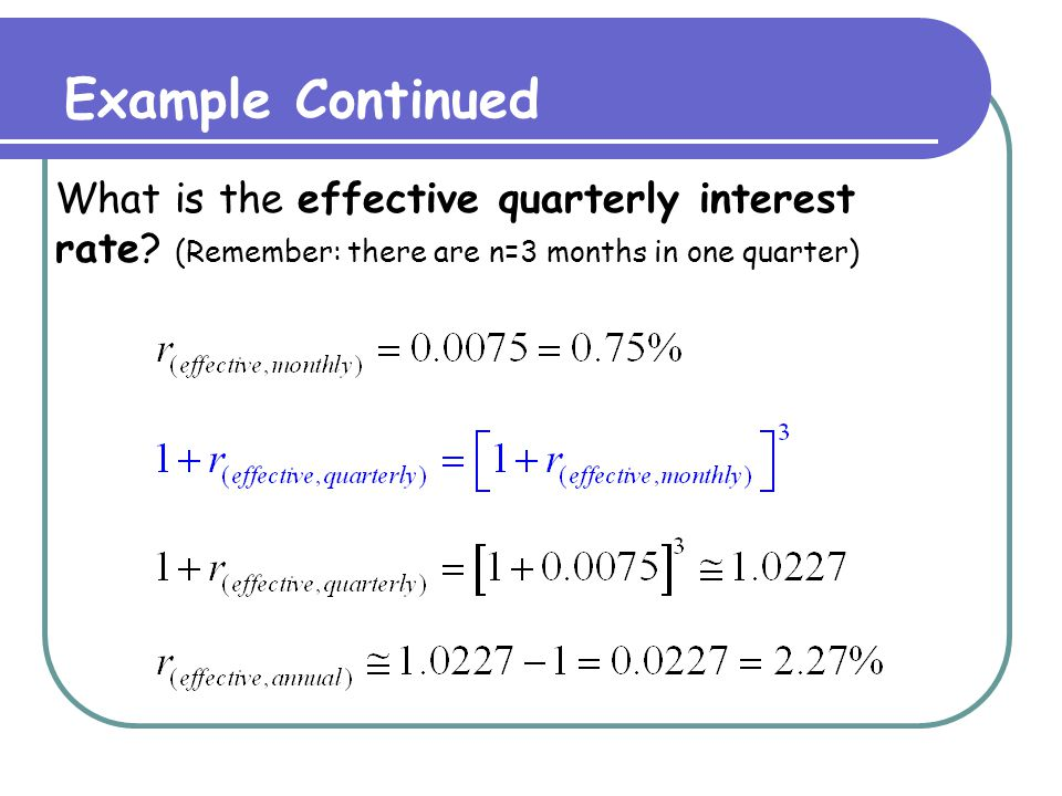 Example Continued What is the effective weekly interest rate.