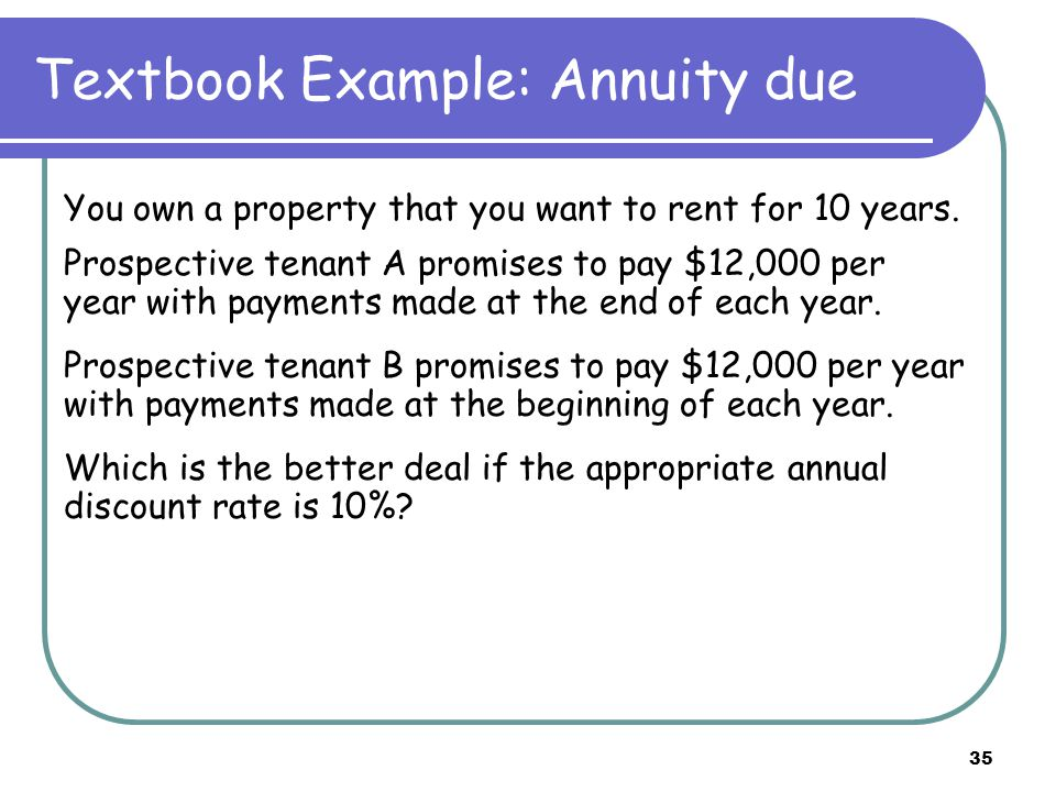 36 An annuity pays $300 a year for three years (ordinary) annuity : annuity due : T = 0 $300 T = 1 $300 T = 2 T = 3 T = 0T = 1 $300 T = 2 T = 3 $300