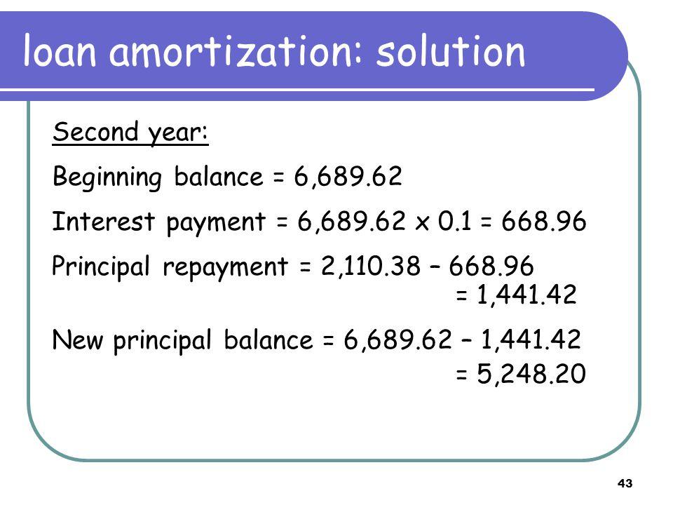 44 Amortization schedule Date Beginning Balance Total Payment Interest (10%)Principal End Balance 08,000.00 1 2,110.38800.001,310.386,689.62 2 2,110.38668.961,441.425,248.20 3 2,110.38 4 5