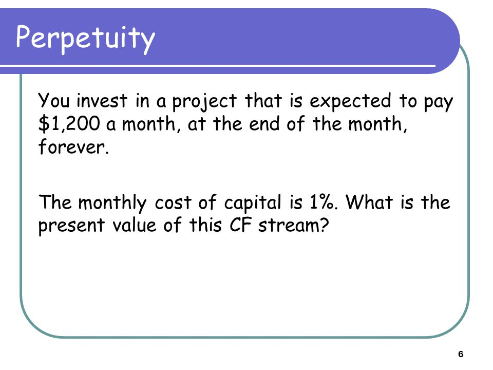 7 Present Value (PV) of a Perpetuity CF CF … CF … |------------|-----------|--------- … -----|----- … --------> time 0 1 2 t CF = the SAME CF at the end of EVERY period (year) First CF (start date): end of the first period (date 1) We get the same CF FOREVER (T = , infinity) r = the cost of capital for one period (one year)