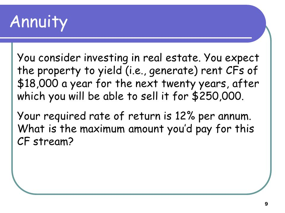 10 Present Value (PV) of an Annuity CF CF … CF … CF |------------|-----------|--------- … -----|----- … --------|----> time 0 1 2 t T CF = the SAME CF at the end of EVERY period (year) First CF (start date): end of the first period (date 1) Last CF (end date): end of the last period (date T) T = the number of periods (number of years) r = the cost of capital for one period (one year)