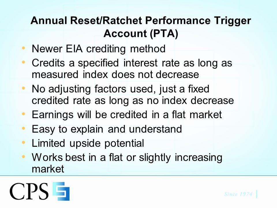 Annual Reset Ratchet Performance Trigger Account 100K deposit, 6.90% PTA crediting rate.