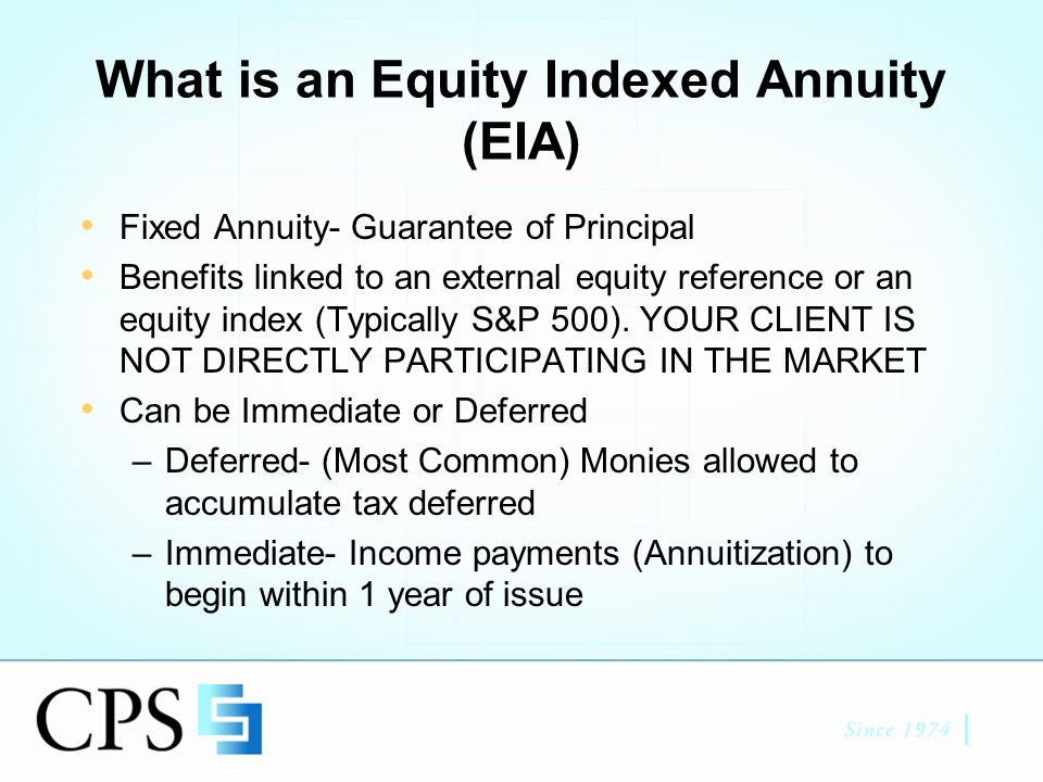 Typical Client Wants guarantee of principal Is dissatisfied with fixed returns Can sustain year(s) with little or no account growth Does not need systematic withdrawals Does not need to access funds until age 59.5 Can understand somewhat complex product designs
