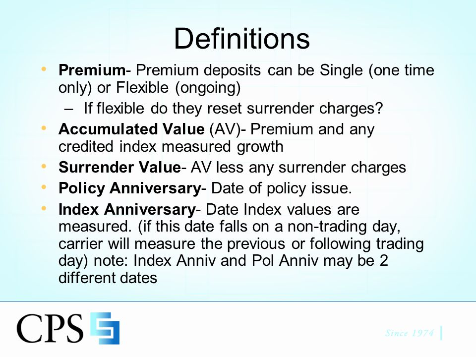 Minimum Guarantees Can be applied to Premium (Prem) or Accumulated Value (AV) Premium Guarantee – Most common, Compound your premium (or % of) at set rate and compare to Accum Value, client gets the higher value.