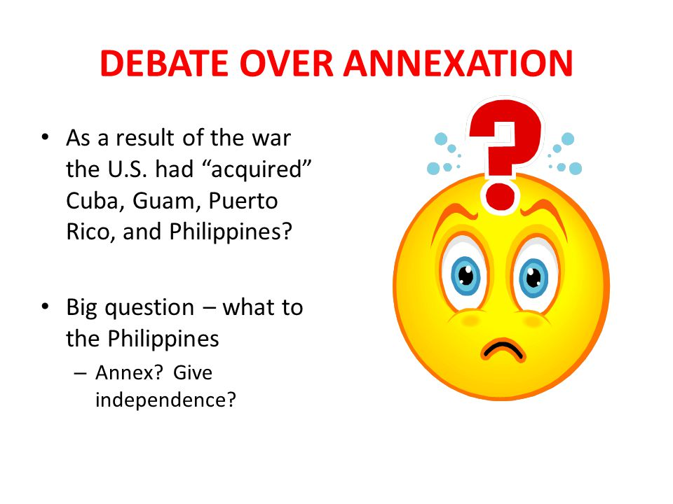 TO ANNEX OR NOT TO ANNEX THE PHILIPPINES SUPPORTERS OF ANNEXATION 1.Military benefit -U.S.