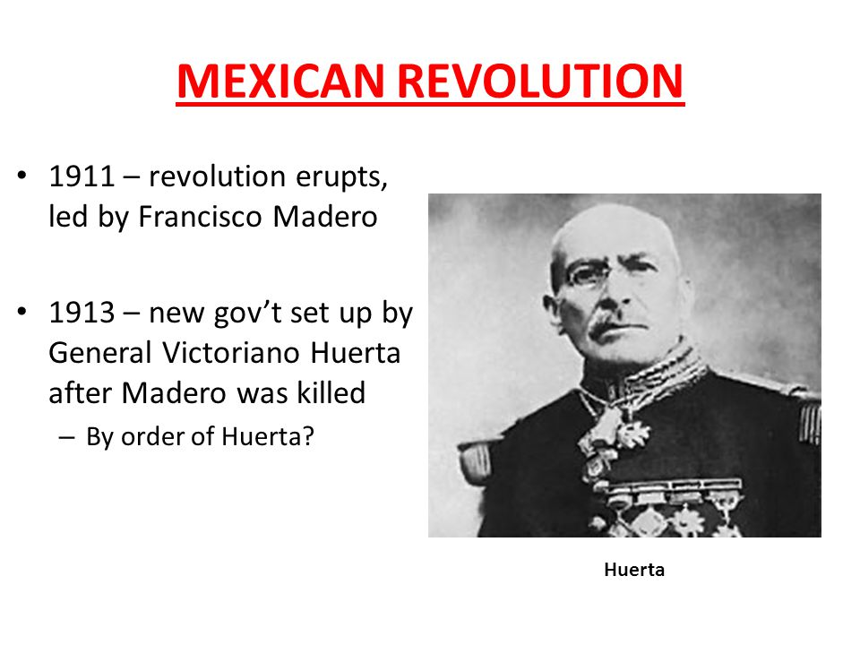 WILSON & MEXICO WW despised Huerta, refused to recognize the new gov't WW's new policy – no American recognition for those who seize power unjustly WW sends ships to intercept arms shipments to Huerta's gov't WW orders the shelling of Veracruz and seizure of the city New gov't is installed but tension still exists