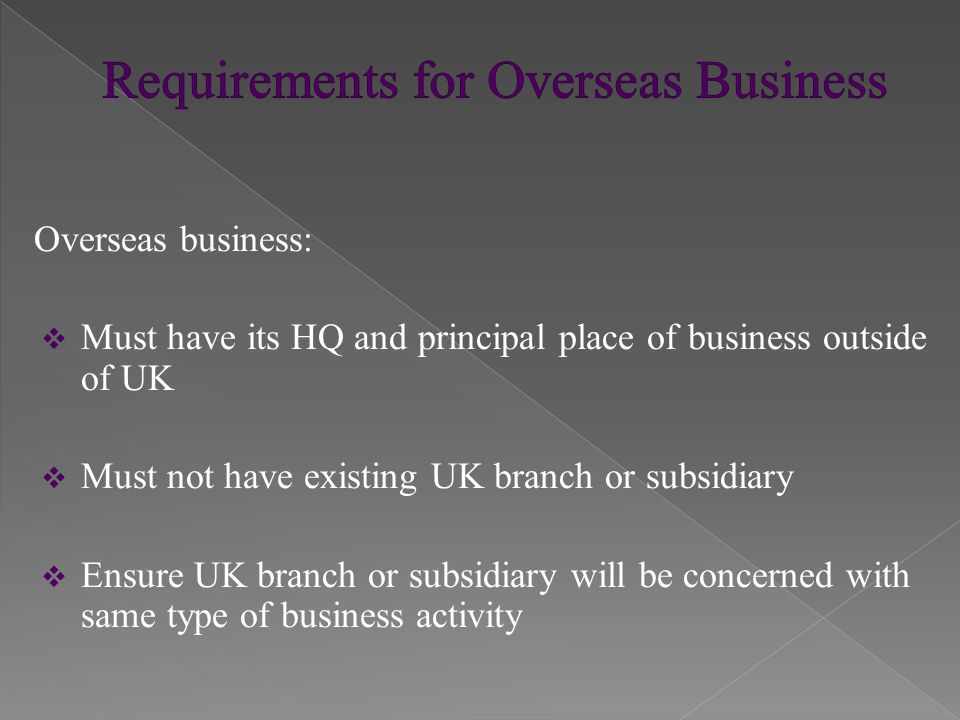 Representative must:  Be senior employee with authority to take operational decisions  Be sole representative of overseas business  Work full time as overseas representative  Not be majority shareholder in overseas business  Competence in English language  Maintain and accommodate himself and any dependants adequately without recourse to public funds