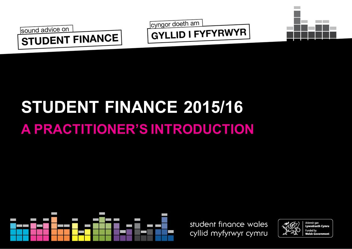 SESSION CONTENTS Section 1 - The Student Finance Package Section 2 – Part-Time Package Section 3 - Additional Support Section 4 – NHS Courses Section 5 - Student Loan Repayment Section 6 - Application Information Section 7 - Resources