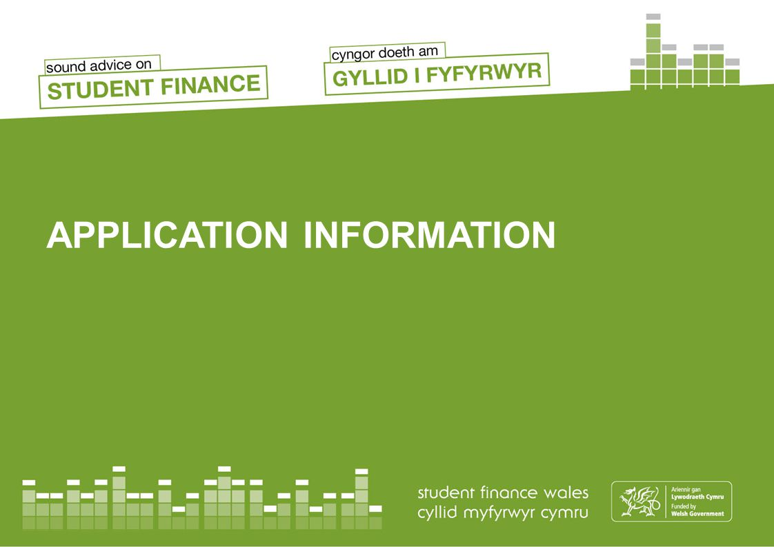 KEY MESSAGES Apply online at www.studentfinancewales.co.uk as soon as possible to make sure student finance is in place for the start of their course.