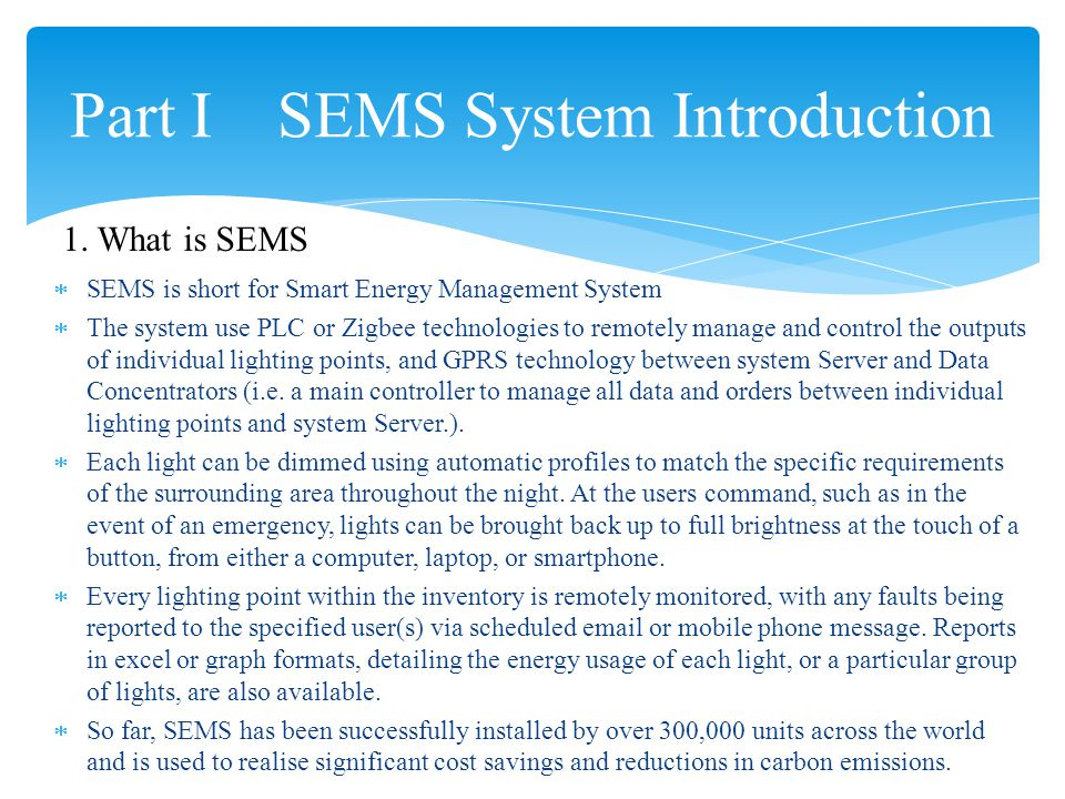  Road Light Smart Control  Tunnel Light Dimming System  Solar Light Smart Control  Industrial Light Smart Control  Landscape Illumination Smart Control Part I SEMS System Introduction 2.