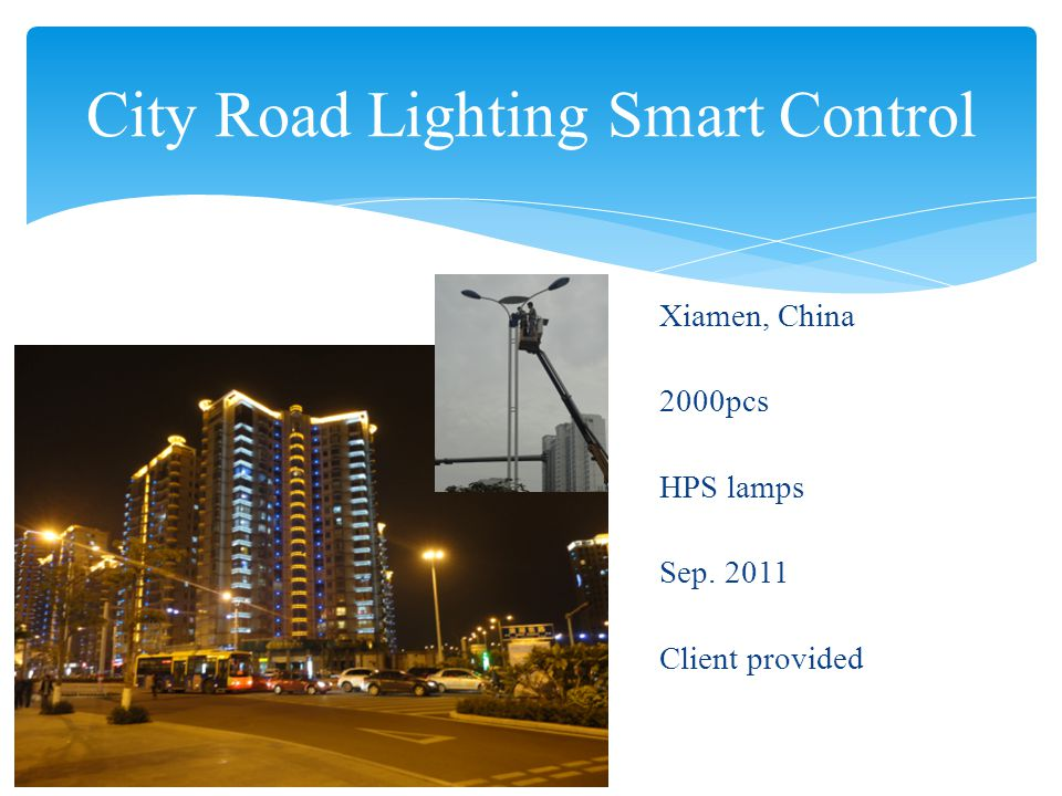 City Road Lighting Smart Control Shenyang, China 15000pcs LED lamps Jun 2012 Client provided