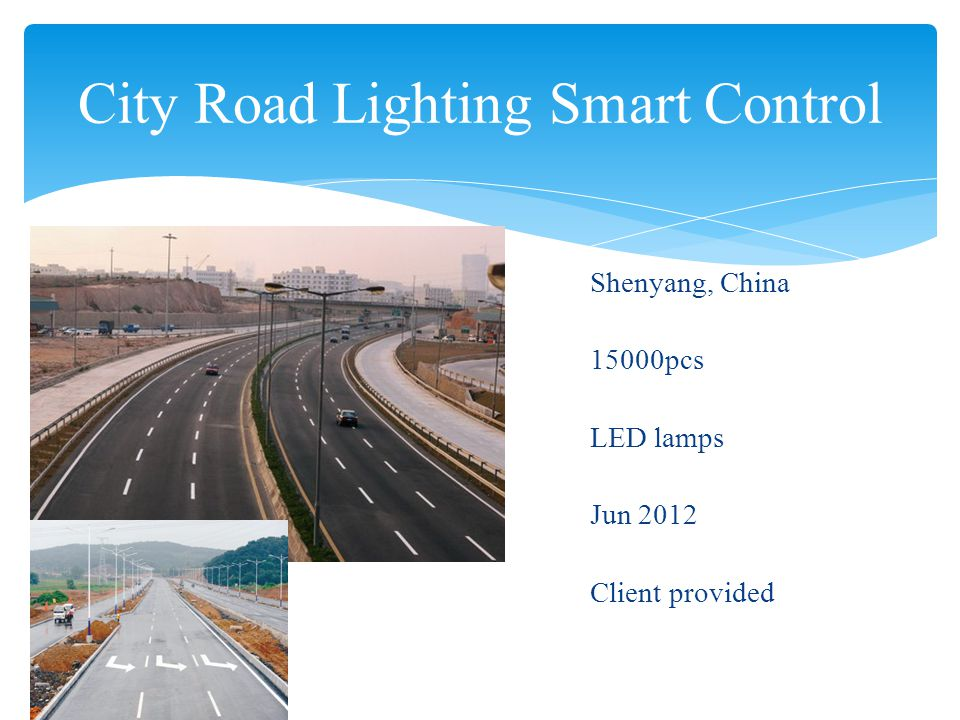 Tunnel Lighting Smart Dimming System Gansu, China 1578pcs LED Tunnel lamps Mar, 2012 Client provided